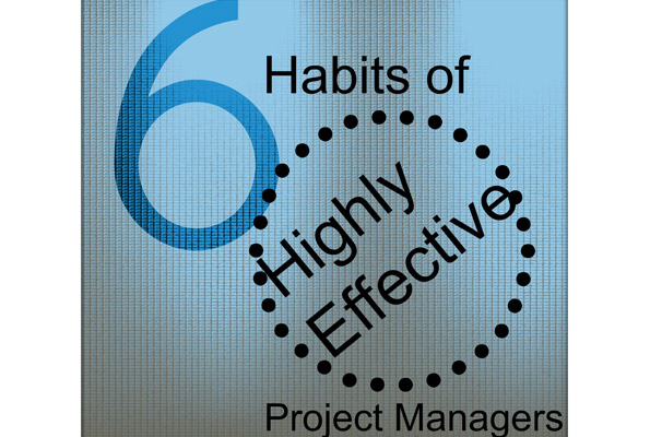 6 Habits Of Highly Effective Project Managers