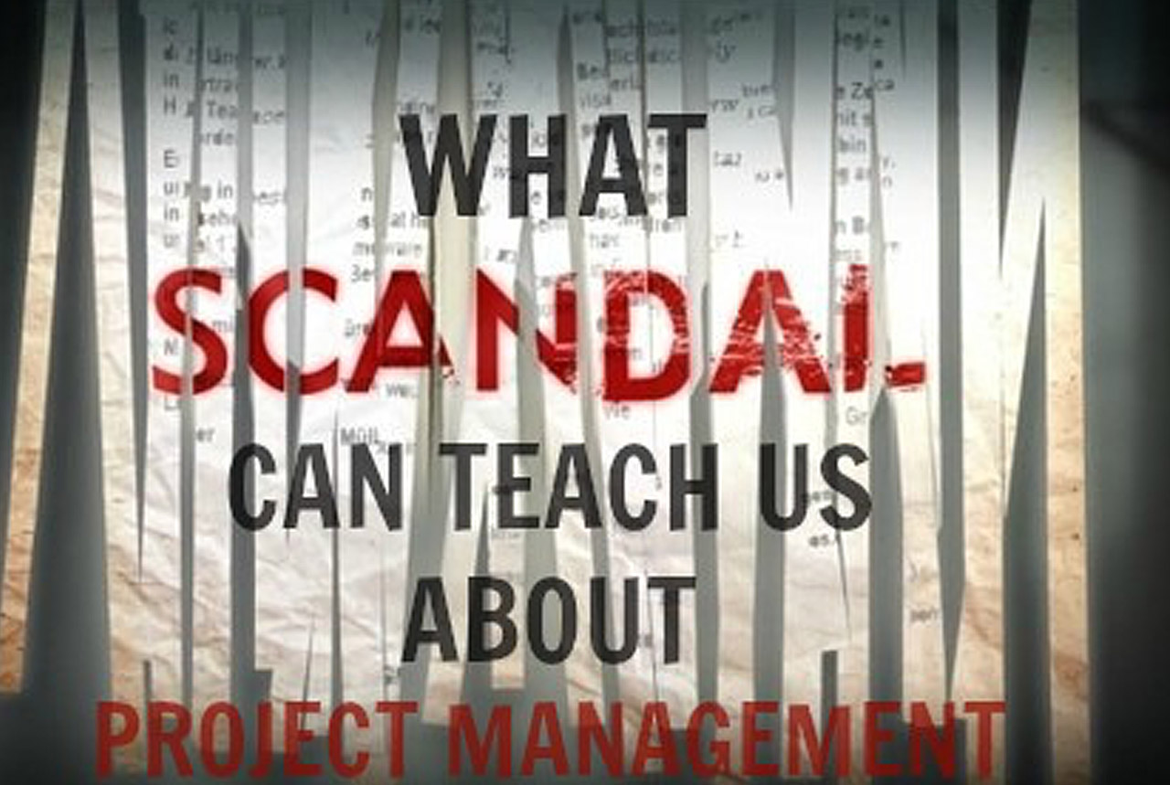 What Scandal Can Teach Us About Project Management