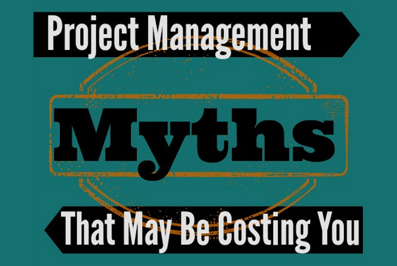 Project Management Myths That May Be Costing You Money