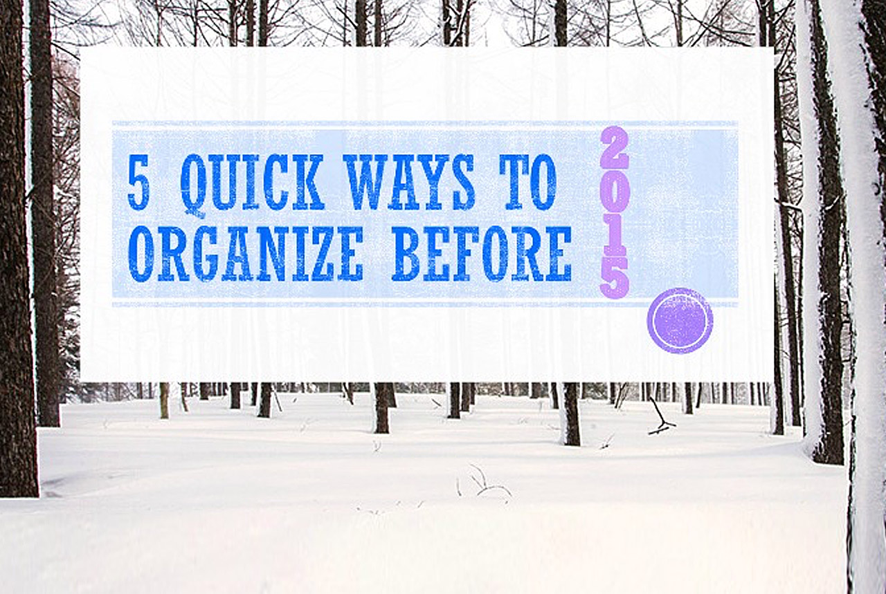 5 Quick Organization Tips To Kickoff 2015